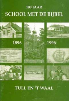 1896-1996 100 Jaar School met de Bijbel Tull en 't Waal