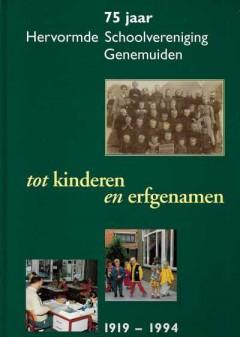 75 jaar Hervormde Schoolvereniging Genemuiden tot kinderen en erfgenamen 1919 - 1994