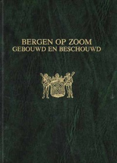 Bergen op Zoom gebouwd en beschouwd
