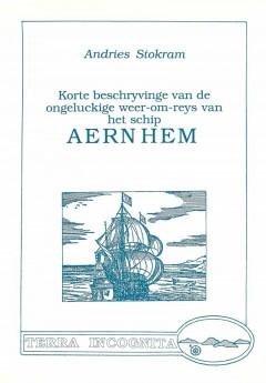 Korte beschyvinge van de ongeluckige weer-om-reys van het schip Aernhem