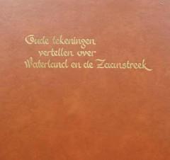 Oude tekeningen vertellen over Waterland en de Zaanstreek