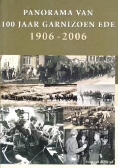 Panorama van 100 jaar Garnizoen Ede 1906 - 2006