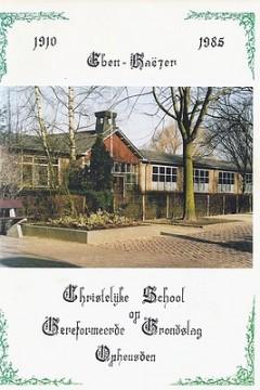 Eben-Haëzer - Christelijke School Reformatorische Grondslag Opheusden 1910 1985