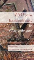 750 jaar kerkenbouw in Wageningen