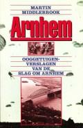 Arnhem Ooggetuigenverslagen van de Slag om Arnhem 17 - 26 september 1944