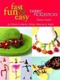 Fast Fun & Easy Fabric Ficklesticks