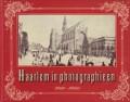 Haarlem in photographieën 1860-1900