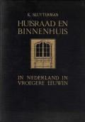 Huisraad en Binnenhuis In Nederland in vroegere eeuwen