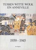 Tussen witte wolk en Anneville 1939-1945