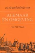 Uit de geschiedenis van Alkmaar en omgeving