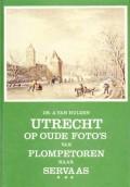 Utrecht op oude foto's van Plompetoren naar Servaas