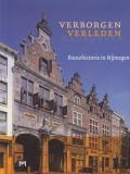 Verborgen verleden. Bouwhistorie in Nijmegen