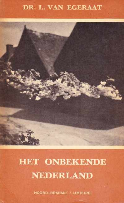Dr. L. van Egeraat - Het onbekende Nederland deel 1 (Noord-Brabant en Limburg)